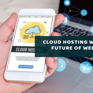 Cloud Hosting Will be the Future of Web Hosting?