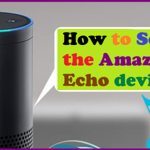 How to Setup the Amazon Echo device
