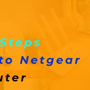 Describe the Easy Steps To Log into Netgear Home Router