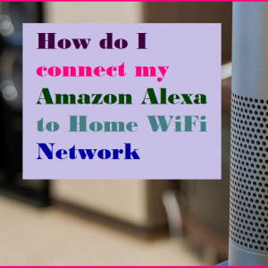 How do I connect my Amazon Alexa to Home WiFi Network