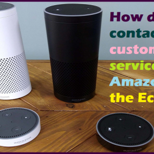 How do I contact customer service at Amazon for the Echo issue