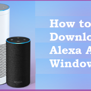 How to Download Alexa App for Windows