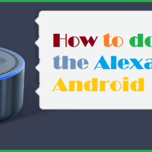 How to download the Alexa App for Android