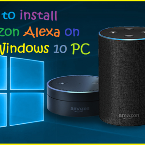 How to install Amazon Alexa on any Windows 10 PC