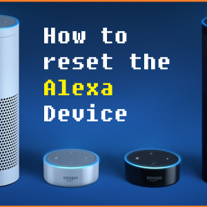 How to reset the Alexa Device