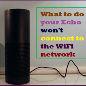 What to do if your Echo won't connect to the WiFi network