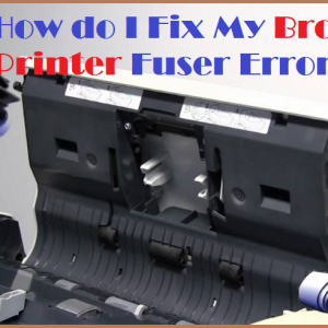 How do I Fix My Brother Printer Fuser Error