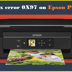 How to fix error 0X97 on Epson Printer