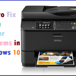 How to Fix Epson Printer Problems in Windows 10