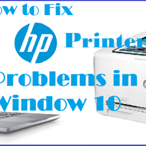 How to Fix HP Printer Problems in Window 10