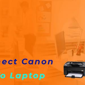 Discuss Easy Steps To Connect Canon WiFi Printer To Laptop