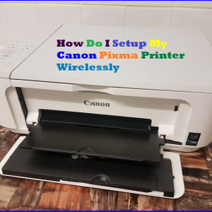 How Do I Setup My Canon Pixma Printer Wirelessly
