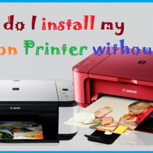 How do I install my Canon Printer without CD