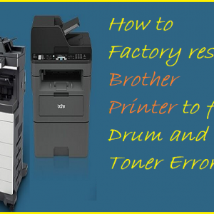 How to Factory reset Brother Printer to fix Drum and Toner Errors