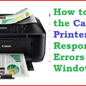 How to fix the Canon Printer Not Responding Errors in Windows 10