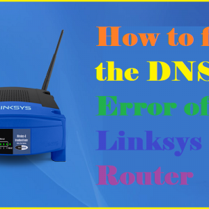 How to fix the DNS Error of Linksys Router