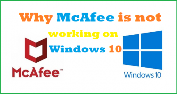 Why McAfee is not working on Windows 10 Article Realm com