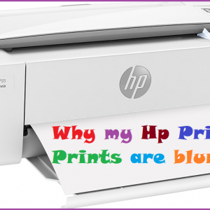Why my Hp Printer Prints are blurry